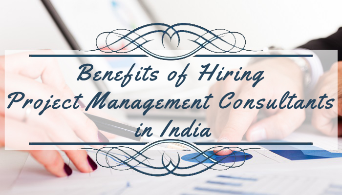Benefits of Hiring Project Management Consultants in India